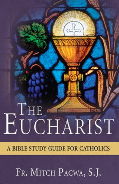 The Eucharist - Bible Study Guide For Catholics
