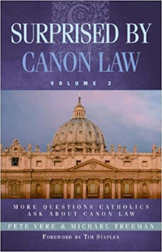 Surprised By Cannon Law ( Volume 2 ) - More Questions Catholics Ask About Canon Law