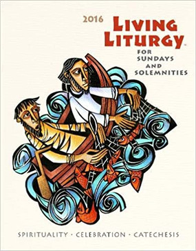 Living Liturgy - Spirituality, Celebration, and Catechesis for Sundays and Solemnities