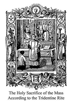The Holy Sacrifice of the Mass According to the Tridentine Rite