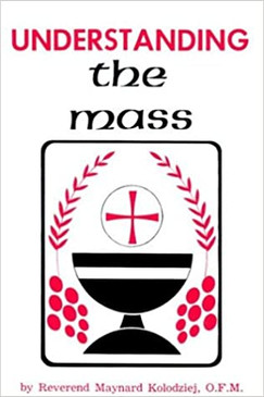 Understanding The Mass - Revised in Accord with the New Roman Missal