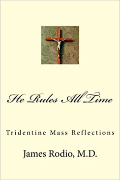 He Rules All Time - Tridentine Mass Reflections