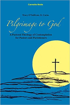 Pilgrimage to God - A Pastoral Theology of Contemplation for Pastors and Parishioners
