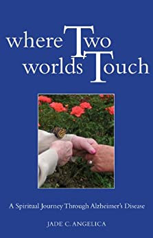 Where Two Worlds Touch - A Spiritual Journey Through Alzheimer's Disease