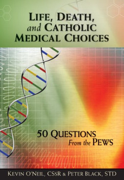 Life, Death, and Catholic Medical Choices - 50 Questions From the Pews