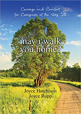 May I Walk You Home? - Courage and Comfort for Caregivers of the Very Ill