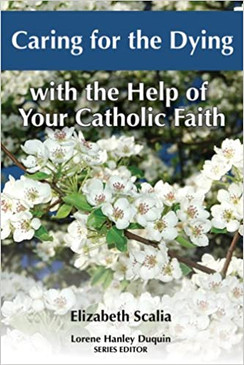 Caring for the Dying - with the Help of Your Catholic Faith