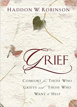 Grief - Comfort for Those Who Grieve and Those Who Want to Help