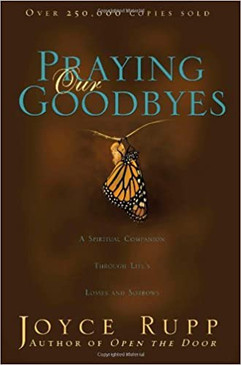 Praying our Goodbyes - A Spiritual Companion through Life's Losses and Sorrows