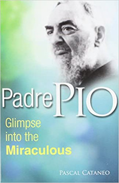 Padre Pio - Glimpse into the Miraculous