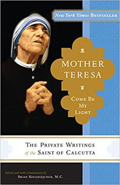 "Mother Teresa - Come Be My Light - The Private Writings of the ""Saint of Calcutta"""
