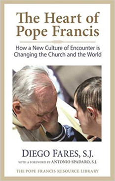 The Heart of Pope Francis- How a New Culture of Encounter is Changing the Church and the World