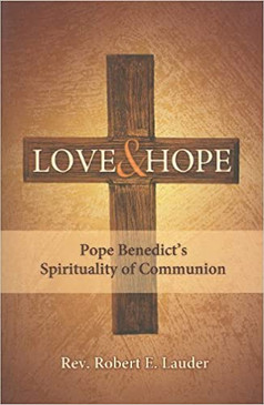 Love & Hope- Pope Benedict's Spirituality of Communion