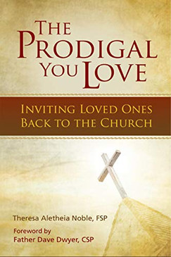 The Prodigal You Love- Inviting Loved Ones Back To The Church