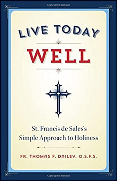 Live Today Well- St. Francis de Sales's Simple Approach to Holiness