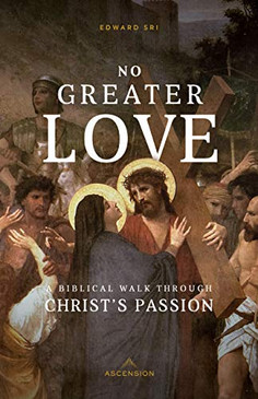 No Greater Love- A Biblical Walk Through Christ's Passion