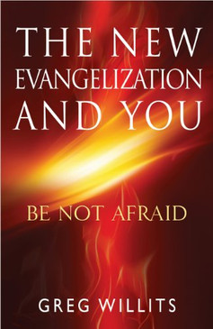 The New Evangelization And You- Be Not Afraid