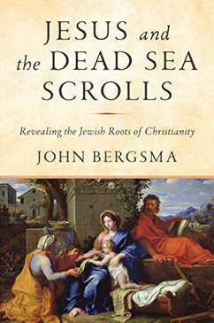 Jesus and the Dead Sea Scrolls- Revealing the Jewish Roots of Christianity