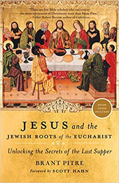 Jesus and the Jewish Roots of the Eucharist- Unlocking the Secrets of the Last Supper