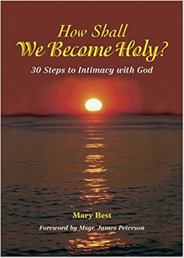 How Shall We Become Holy?- 30 steps to intimacy with God