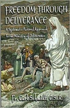 Freedom Through Deliverance- A Systematic Pastoral Approach To the Ministry of Deliverance