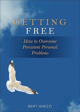 Getting Free- How to Overcome Persistent Personal Problems