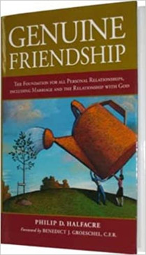Genuine Friendship: The Foundation For All Personal Relationships, Including Marriage And The Relationship With God
