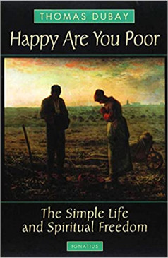 Happy Are You Poor- The Simple Life and Spiritual Freedom