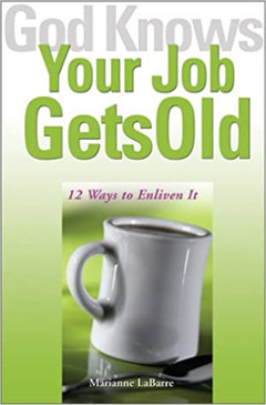 God Knows Your Job Gets Old - 12 Ways to Enliven It