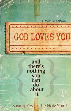 God Loves You And there's nothing you can do about it- Saying Yes to the Holy Spirit