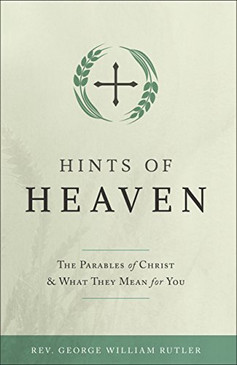Hints of Heaven- The Parables of Christ & What They Mean for You