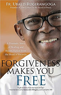 Forgiveness Makes You Free- A Dramatic Story of Healing and Reconciliation from the Heart of Rwanda