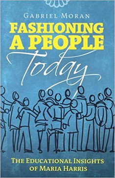 Fashioning A People Today- The Educational Insights of Maria Harris