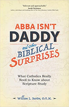 Abba Isn't Daddy and Other Biblical Surprises- What Catholics Really Need to Know about Scripture Study