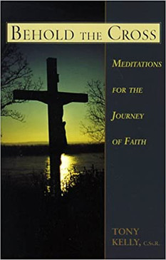 Behold the Cross- Meditations For The Journey Of Faith
