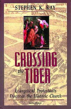 Crossing the Tiber- Evangelical Protestants Discover the Historical Church