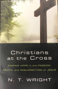 Christians at the Cross- Finding Hope in the Passion, Death, and Resurrection of Jesus