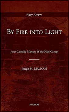 By Fire Into Light- Four Catholic Martyrs of the Nazi Camps