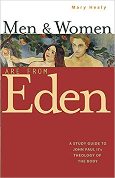 Men & Women Are From Eden- A Study Guide To John Paul II's Theology Of The Body