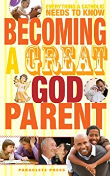 Everything A Catholic Needs To Know Becoming A Great God Parent