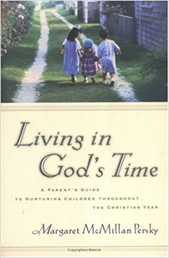 Living in God's Time- A Parent's Guide To Nurturing Children Throughout The Christian Year
