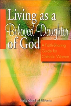 Living as a Beloved Daughter of God: A Faith- Sharing Guide for Catholic Women