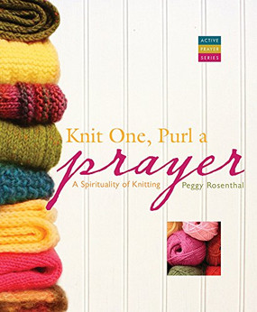 Knit One, Purl a Prayer- A Spirituality of Knitting
