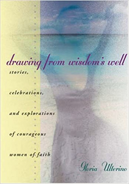 Drawings from Wisdom's well- Stories, celebrations, and explorations of courageous women of faith