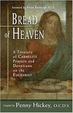 Bread of Heaven- A Treasury of Carmelite Prayers and Devotions on the Eucharist
