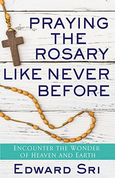 Praying The Rosary Like Never Before- Encounter The Wonder Of Heaven And Earth