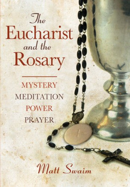The Eucharist and the Rosary- Mystery, Meditation, Power, Prayer