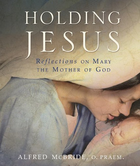 Holding Jesus- Reflections On Mary The Mother Of God