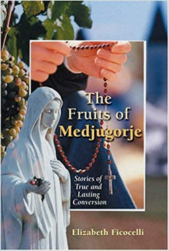 The Fruits Of Medjugorje- Stories Of True and Lasting Conversation