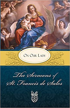 The Sermons of St. Francis de Sales On Our Lady